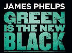 James Phelps: Green is the New Black