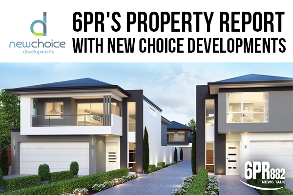 6PR's Property Report with New Choice Developments