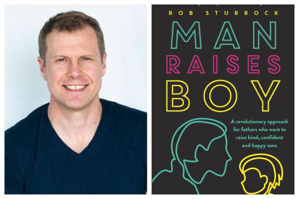 Author Rob Sturrock rewrites fatherhood in new book Man Raises Boy